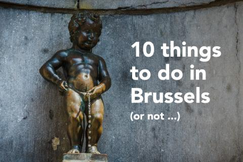 10 things to do in Brussels (or not...)